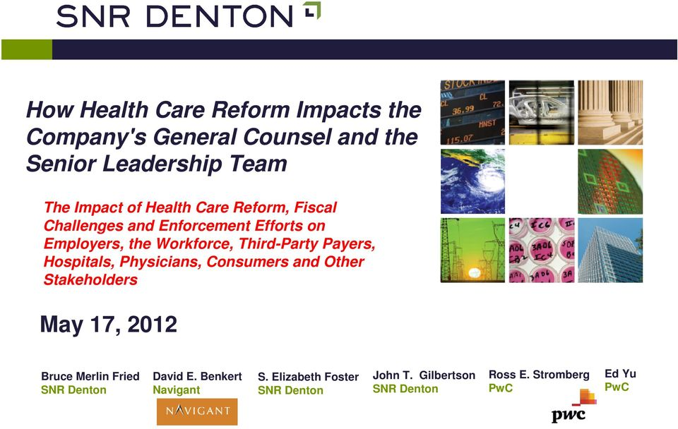 Payers, Hospitals, Physicians, Consumers and Other Stakeholders May 17, 2012 Bruce Merlin Fried SNR Denton