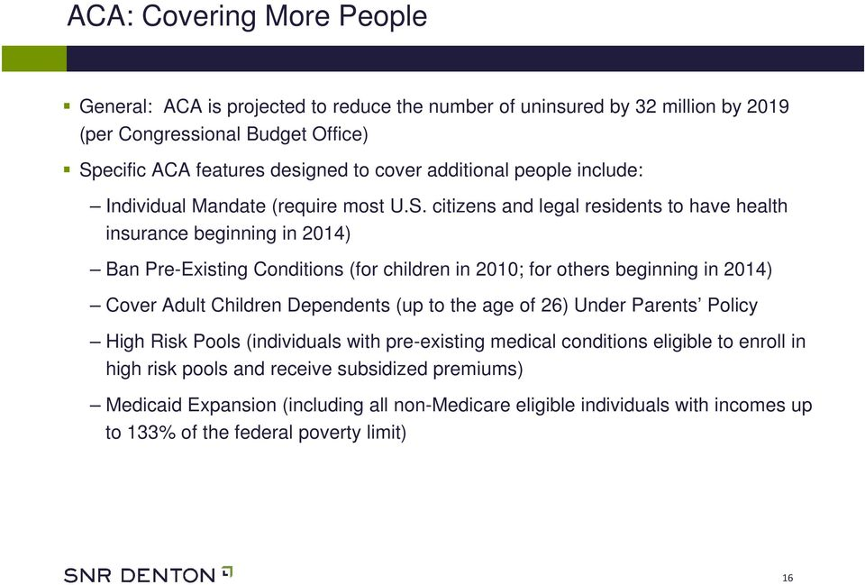 citizens and legal residents to have health insurance beginning in 2014) Ban Pre-Existing Conditions (for children in 2010; for others beginning in 2014) Cover Adult Children
