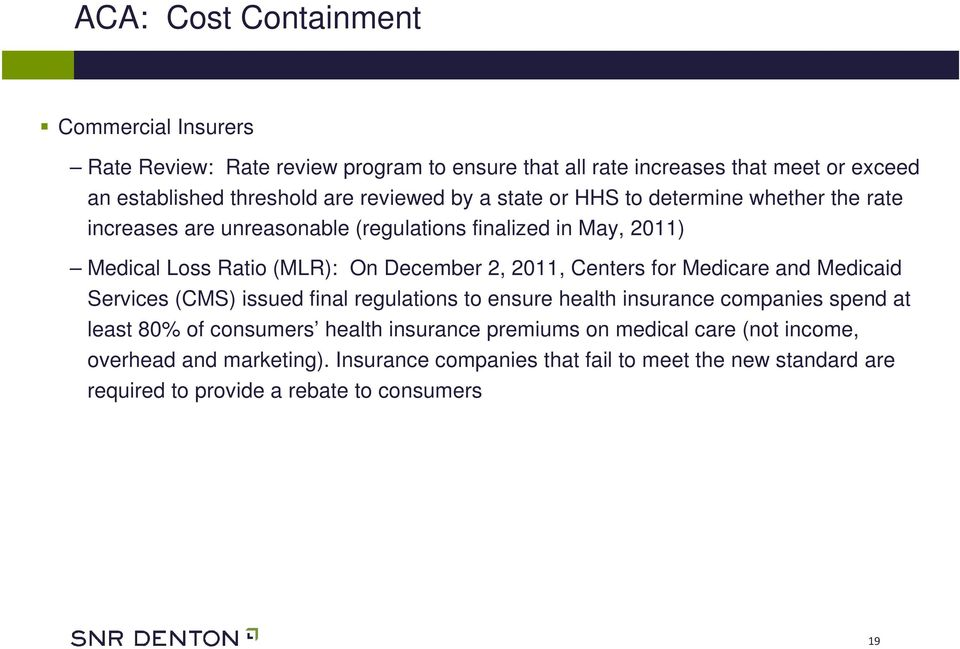 2011, Centers for Medicare and Medicaid Services (CMS) issued final regulations to ensure health insurance companies spend at least 80% of consumers health