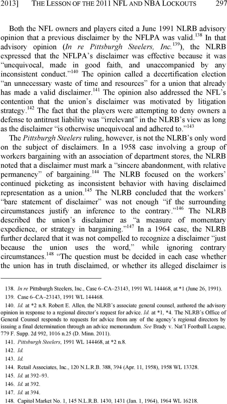 139 ), the NLRB expressed that the NFLPA s disclaimer was effective because it was unequivocal, made in good faith, and unaccompanied by any inconsistent conduct.