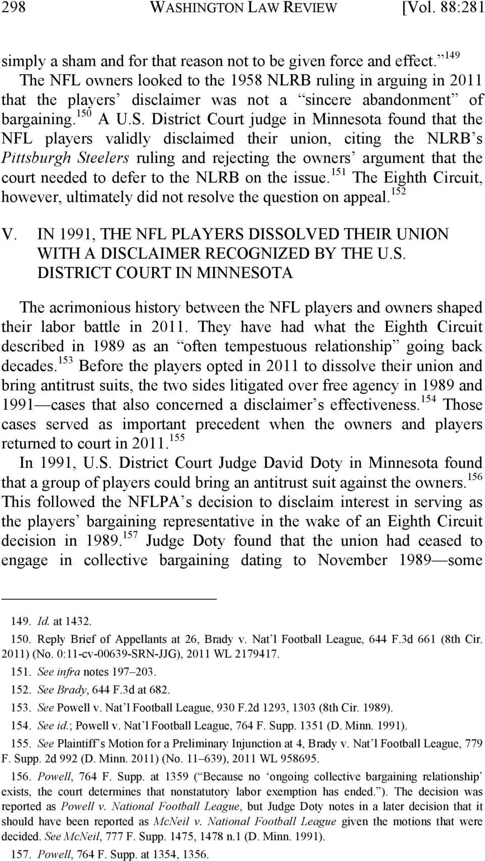 District Court judge in Minnesota found that the NFL players validly disclaimed their union, citing the NLRB s Pittsburgh Steelers ruling and rejecting the owners argument that the court needed to