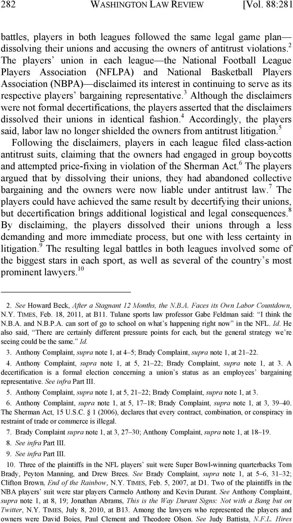 respective players bargaining representative. 3 Although the disclaimers were not formal decertifications, the players asserted that the disclaimers dissolved their unions in identical fashion.