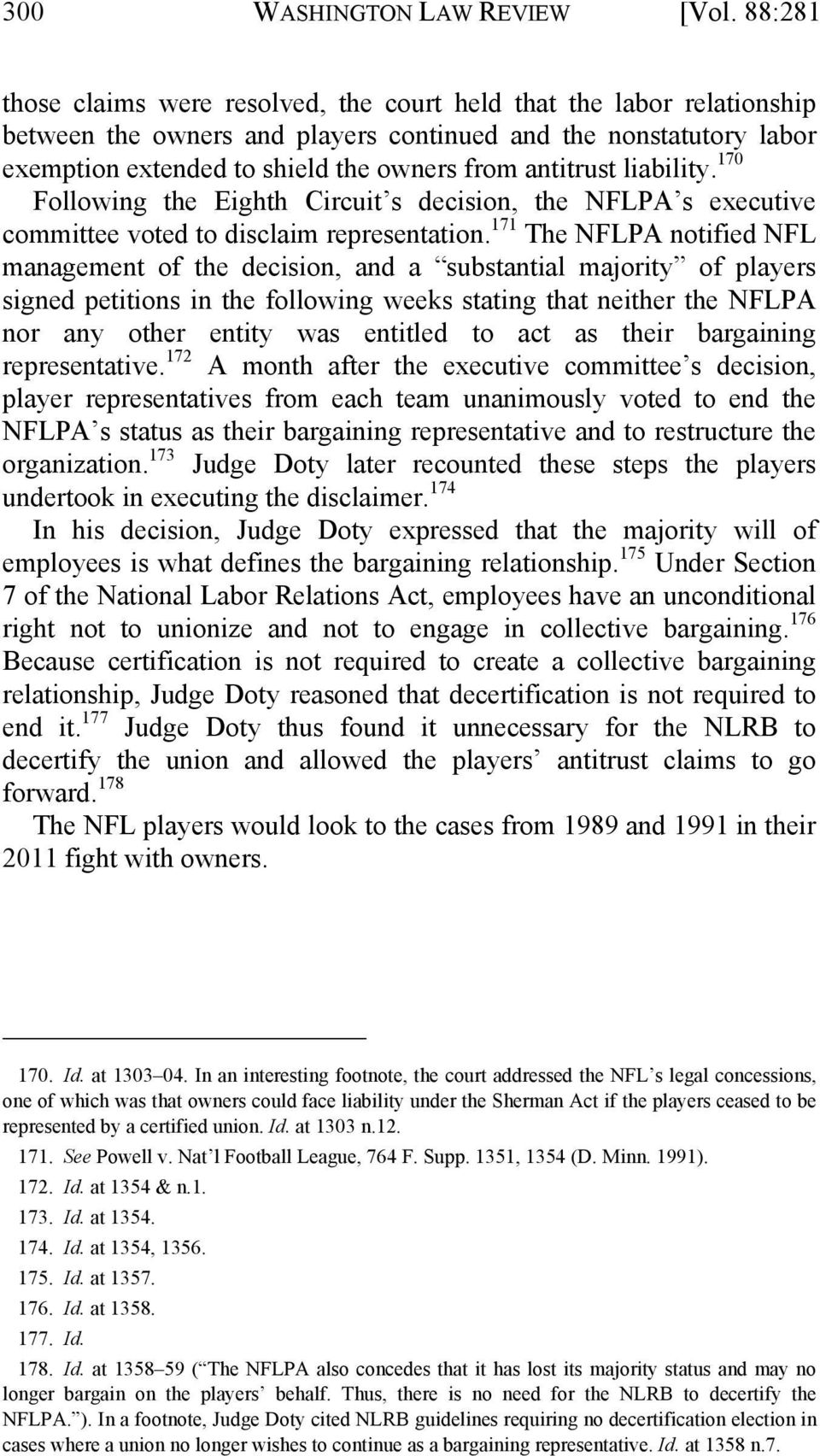 antitrust liability. 170 Following the Eighth Circuit s decision, the NFLPA s executive committee voted to disclaim representation.