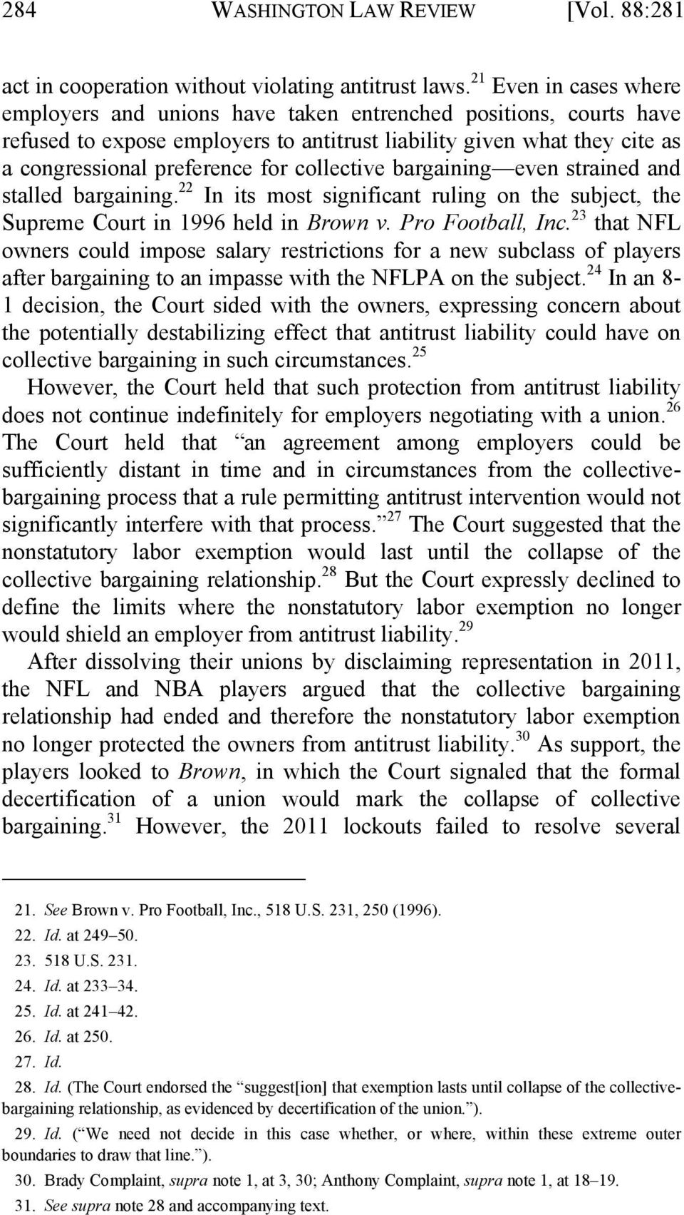 collective bargaining even strained and stalled bargaining. 22 In its most significant ruling on the subject, the Supreme Court in 1996 held in Brown v. Pro Football, Inc.
