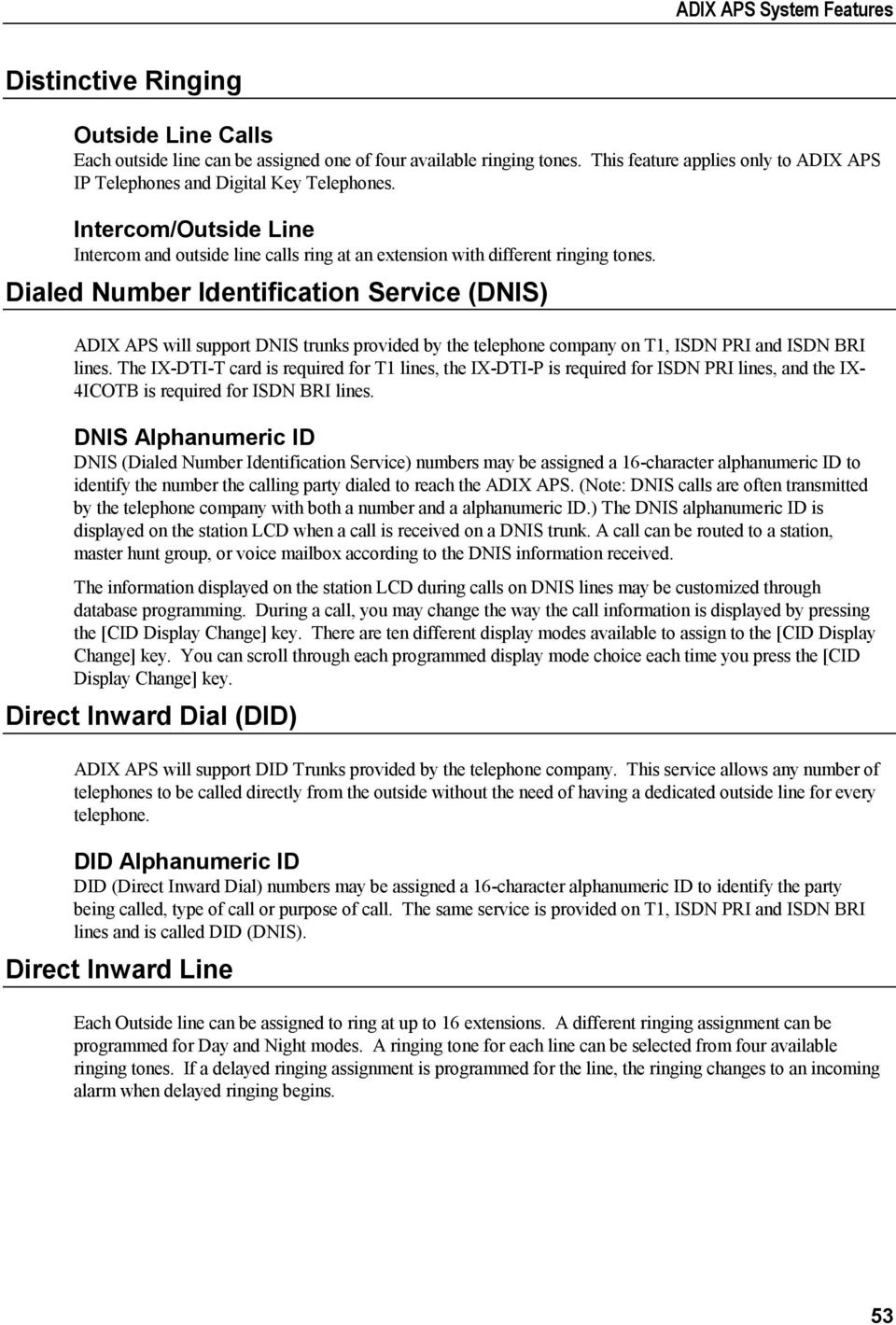 Dialed Number Identification Service (DNIS) ADIX APS will support DNIS trunks provided by the telephone company on T1, ISDN PRI and ISDN BRI lines.