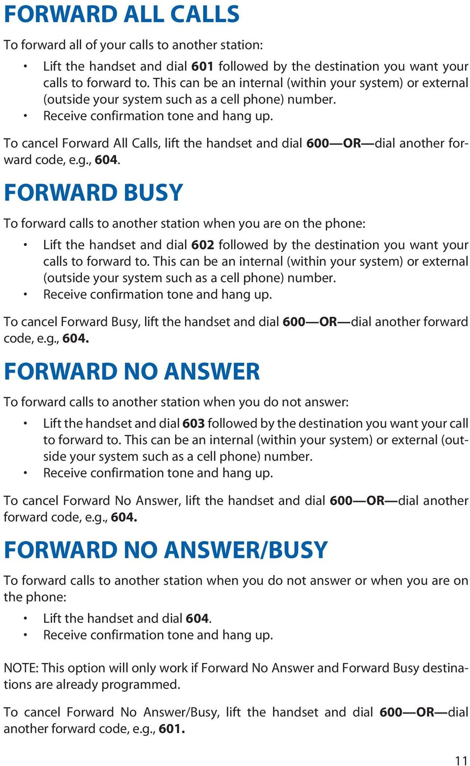 To cancel Forward All Calls, lift the handset and dial 600 OR dial another forward code, e.g., 604.