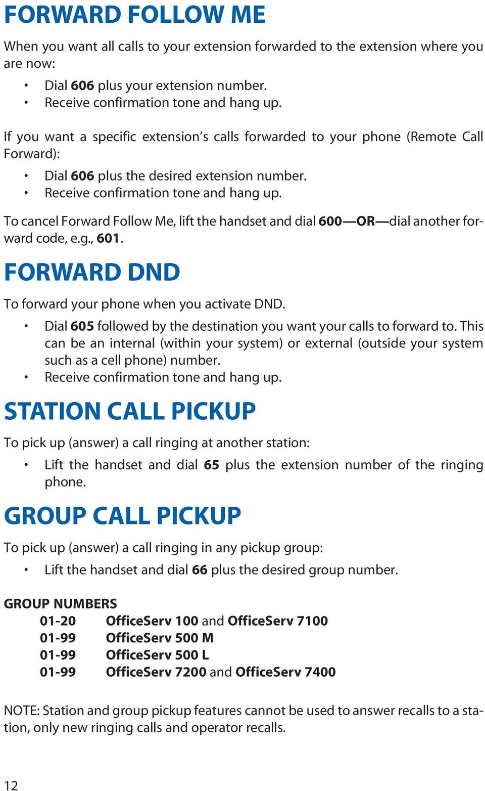 To cancel Forward Follow Me, lift the handset and dial 600 OR dial another forward code, e.g., 601. FORWARD DND To forward your phone when you activate DND.