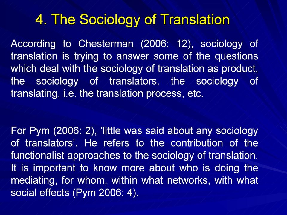 For Pym (2006: 2), little was said about any sociology of translators.