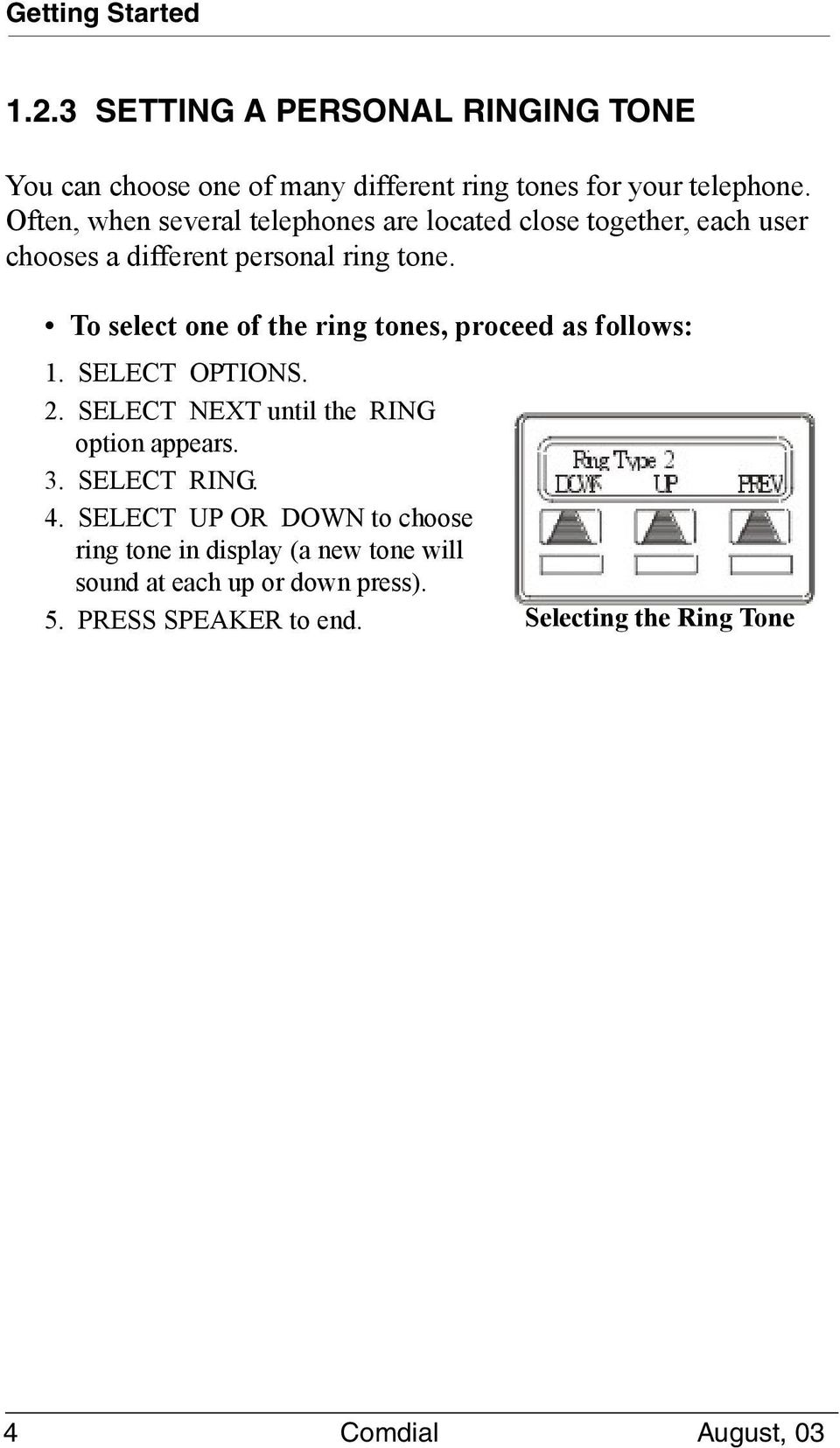 To select one of the ring tones, proceed as follows: 1. SELECT OPTIONS. 2. SELECT NEXT until the RING option appears. 3. SELECT RING.