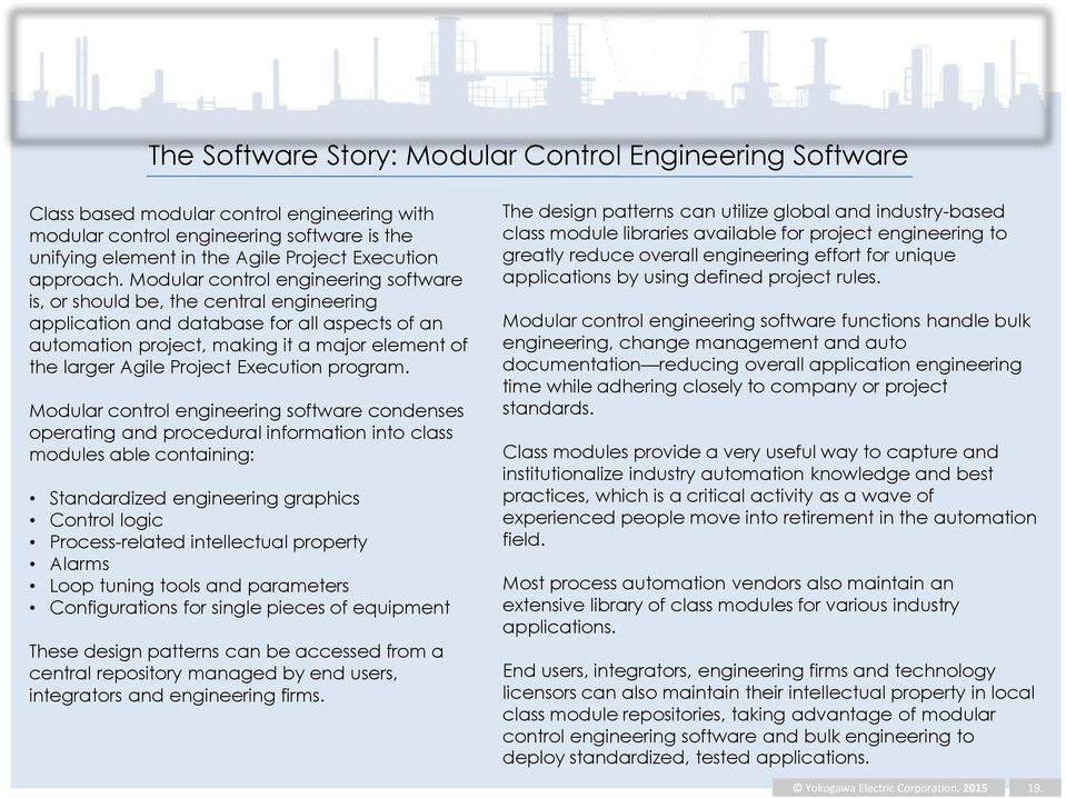 Modular control engineering software is, or should be, the central engineering application and database for all aspects of an automation project, making it a major element of the larger Agile Project