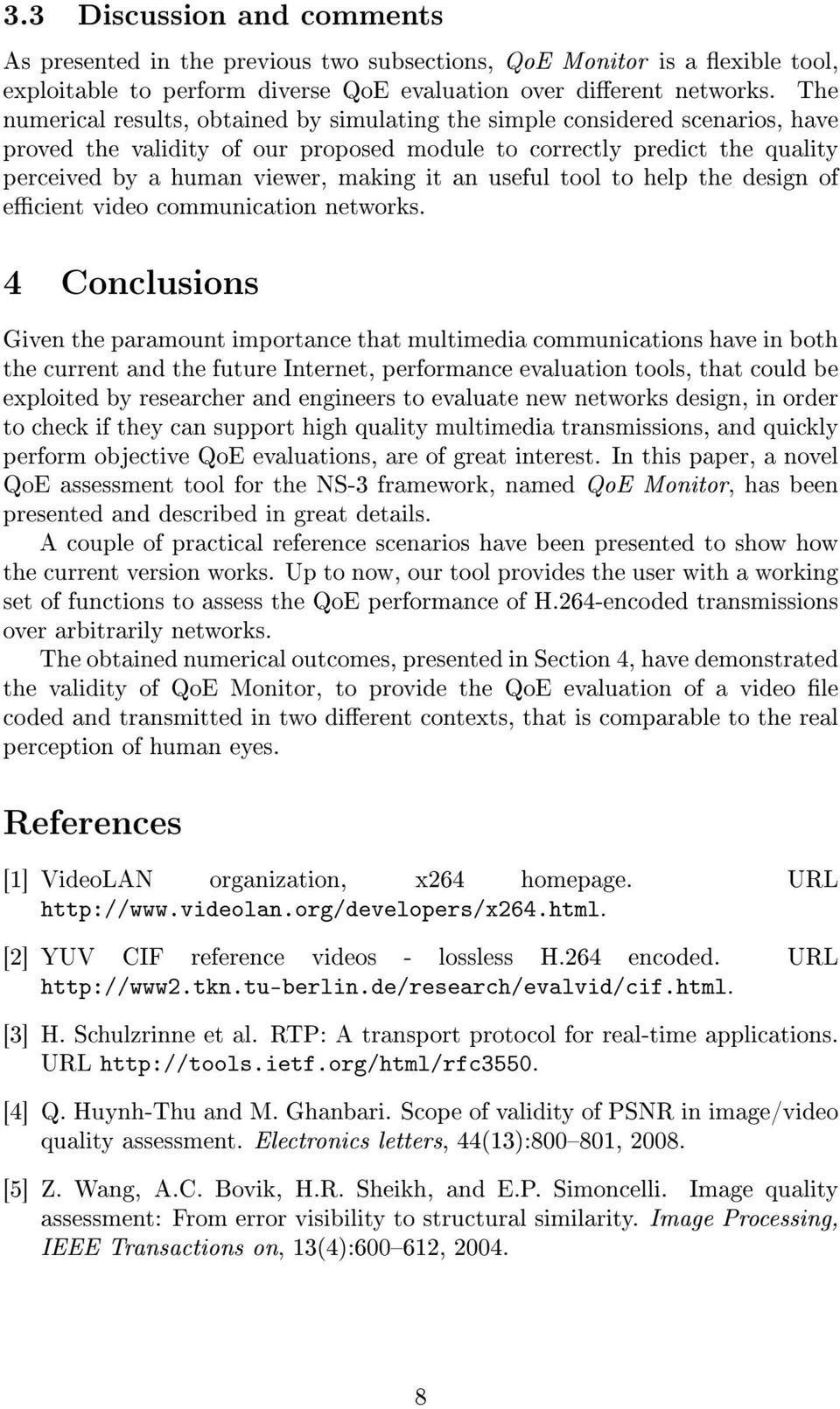 an useful tool to help the design of ecient video communication networks.