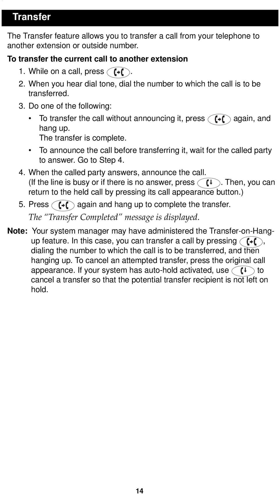 The transfer is complete. To announce the call before transferring it, wait for the called party to answer. Go to Step 4. 4. When the called party answers, announce the call.