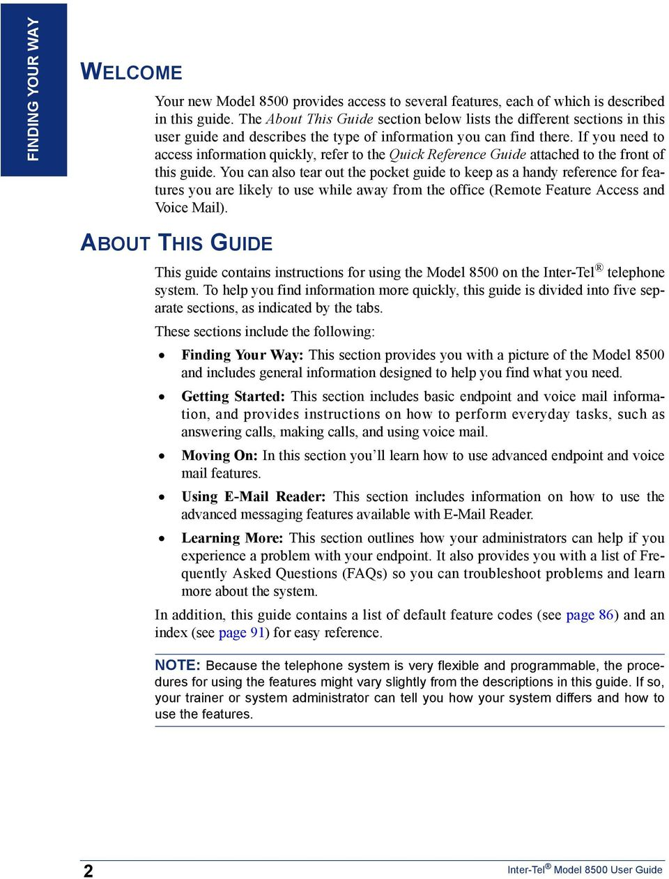 If you need to access information quickly, refer to the Quick Reference Guide attached to the front of this guide.