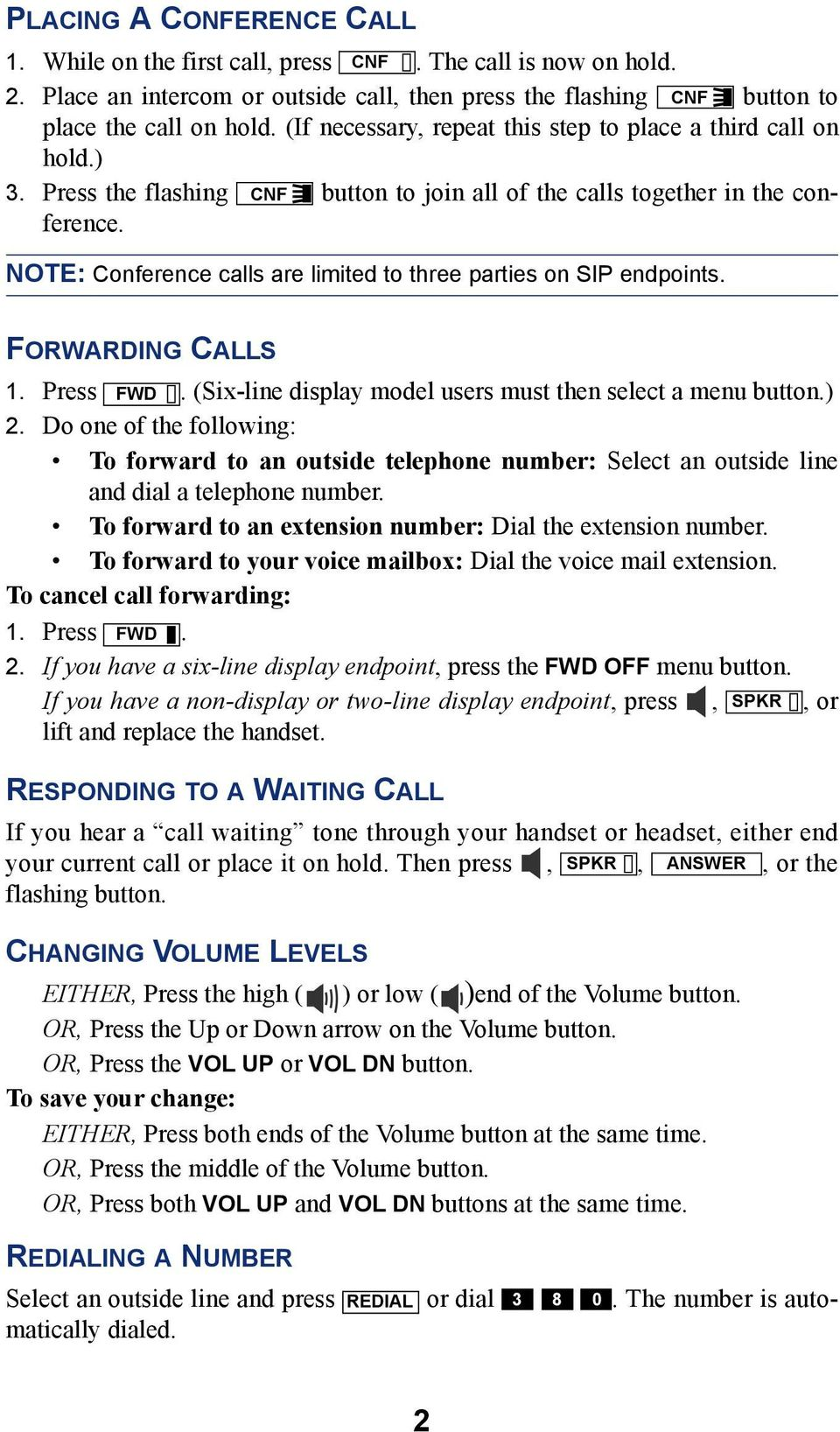 NOTE: Conference calls are limited to three parties on SIP endpoints. FORWARDING CALLS 1. Press FWD. (Six-line display model users must then select a menu button.) 2.