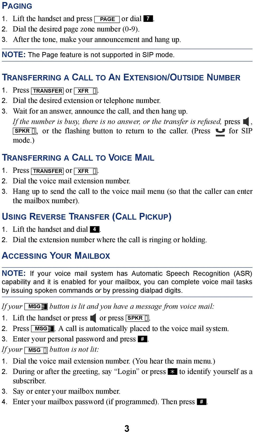 Wait for an answer, announce the call, and then hang up. If the number is busy, there is no answer, or the transfer is refused, press, SPKR, or the flashing button to return to the caller.