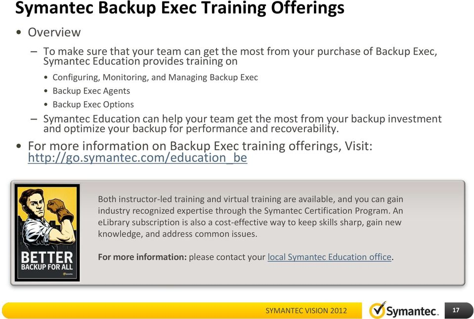 For more information on Backup Exec training offerings, Visit: http://go.symantec.