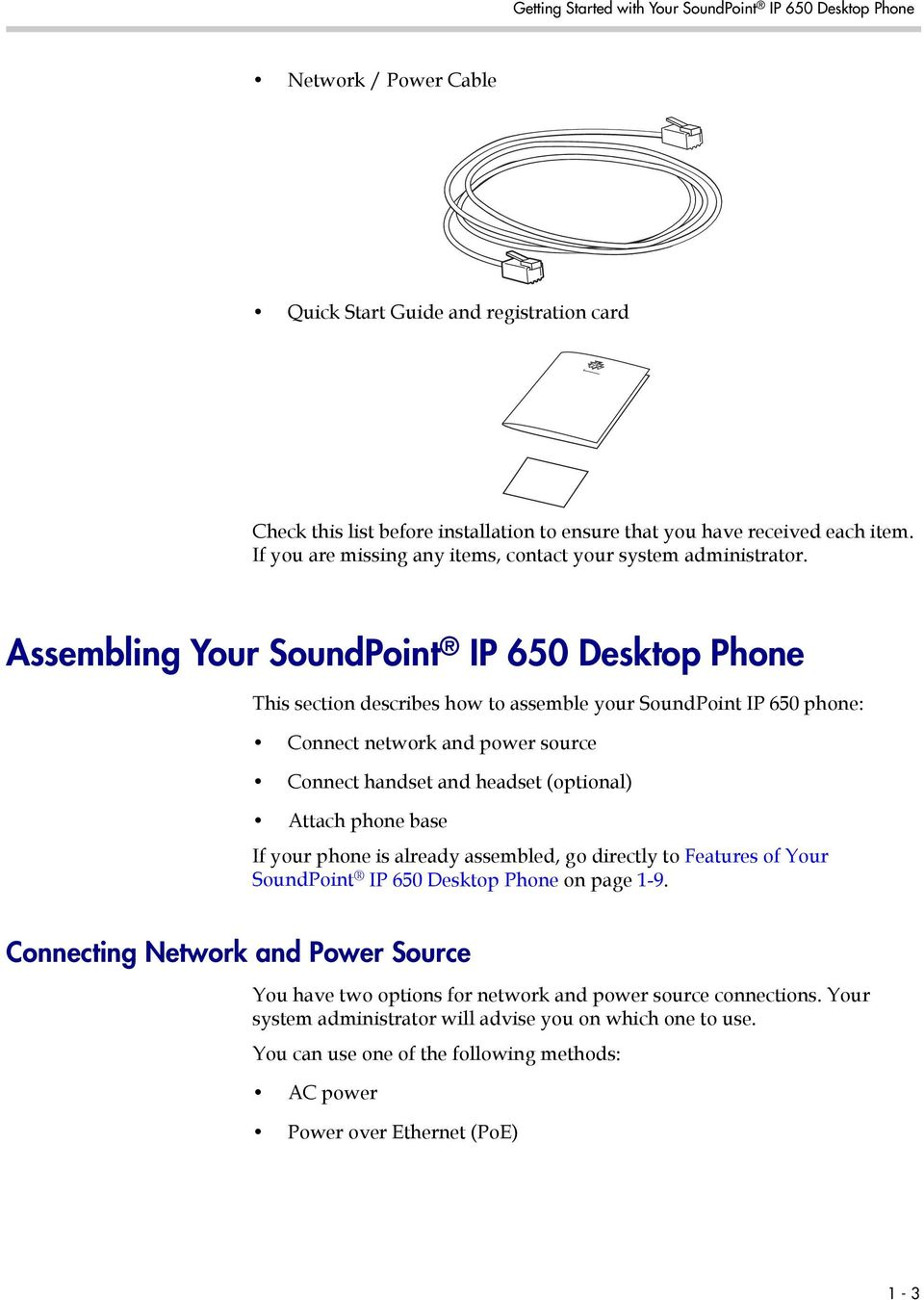 Assembling Your SoundPoint IP 650 Desktop Phone This section describes how to assemble your SoundPoint IP 650 phone: Connect network and power source Connect handset and headset (optional) Attach