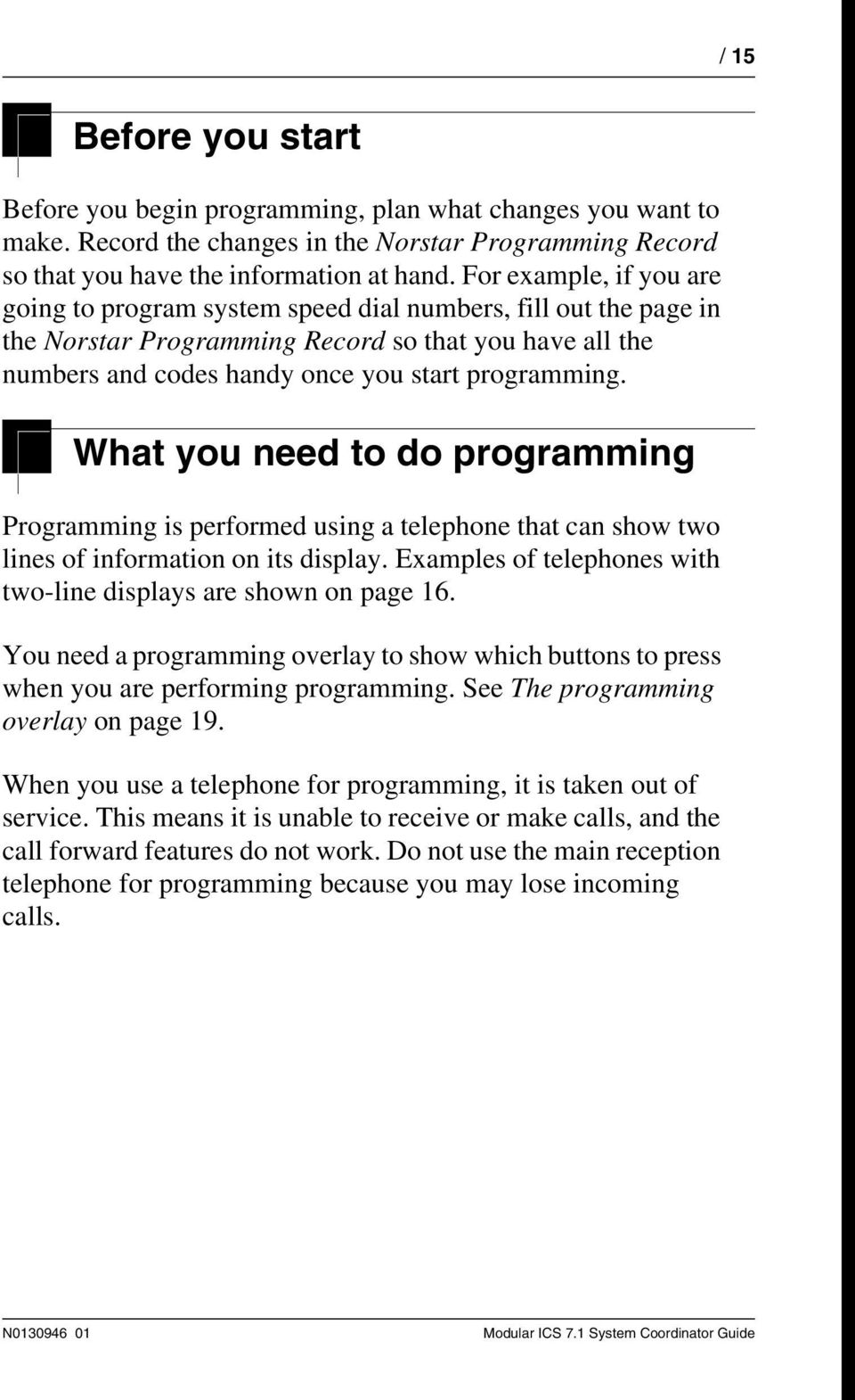 What you need to do programming Programming is performed using a telephone that can show two lines of information on its display. Examples of telephones with two-line displays are shown on page 16.