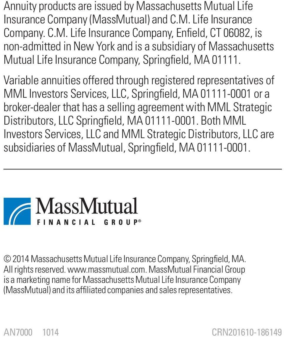 Distributors, LLC Springfield, MA 01111-0001. Both MML Investors Services, LLC and MML Strategic Distributors, LLC are subsidiaries of MassMutual, Springfield, MA 01111-0001.