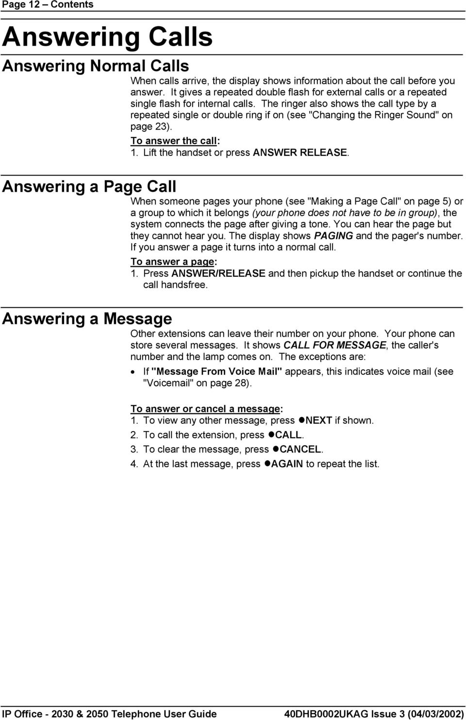 "The ringer also shows the call type by a repeated single or double ring if on (see ""Changing the Ringer Sound"" on page 23). To answer the call: 1. Lift the handset or press ANSWER RELEASE."