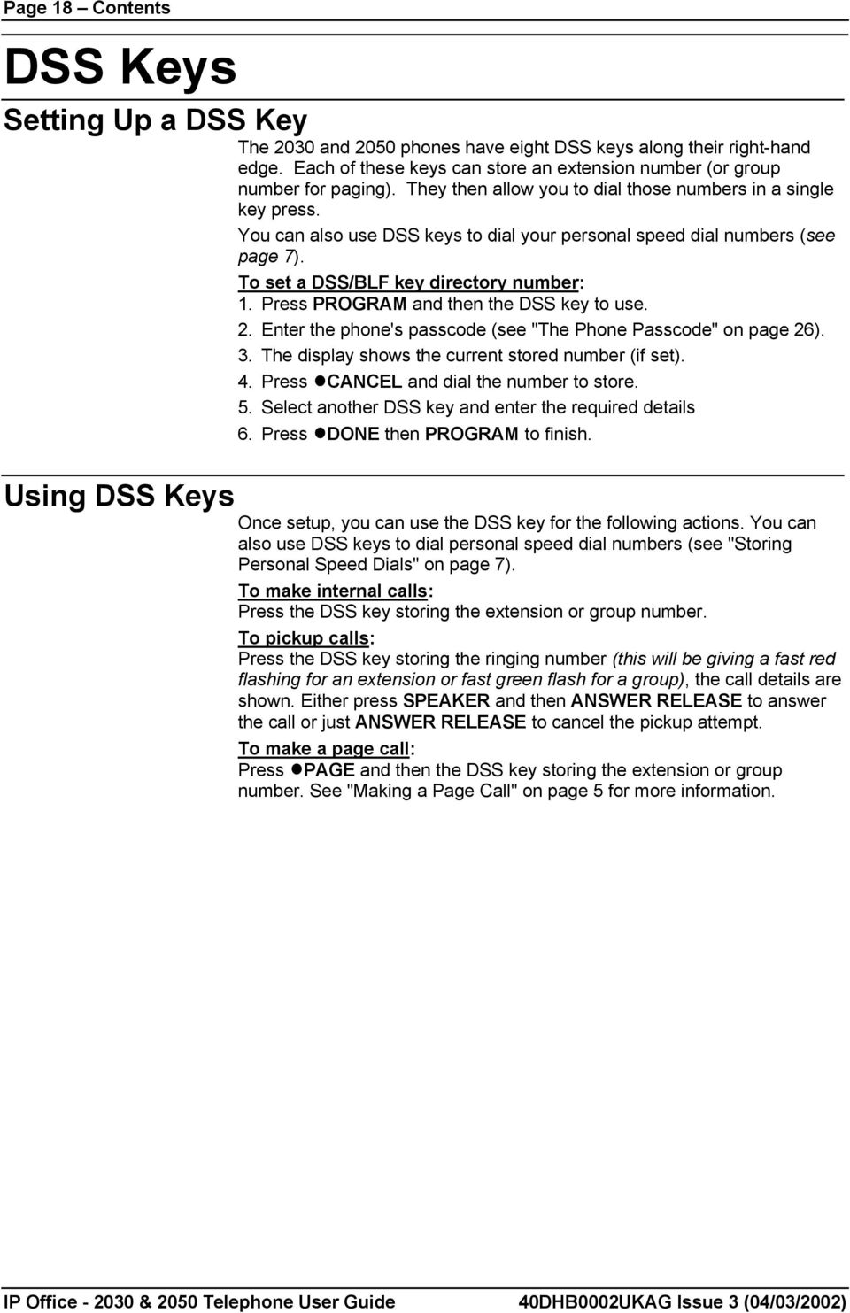 "Press PROGRAM and then the DSS key to use. 2. Enter the phone's passcode (see ""The Phone Passcode"" on page 26). 3. The display shows the current stored number (if set). 4."