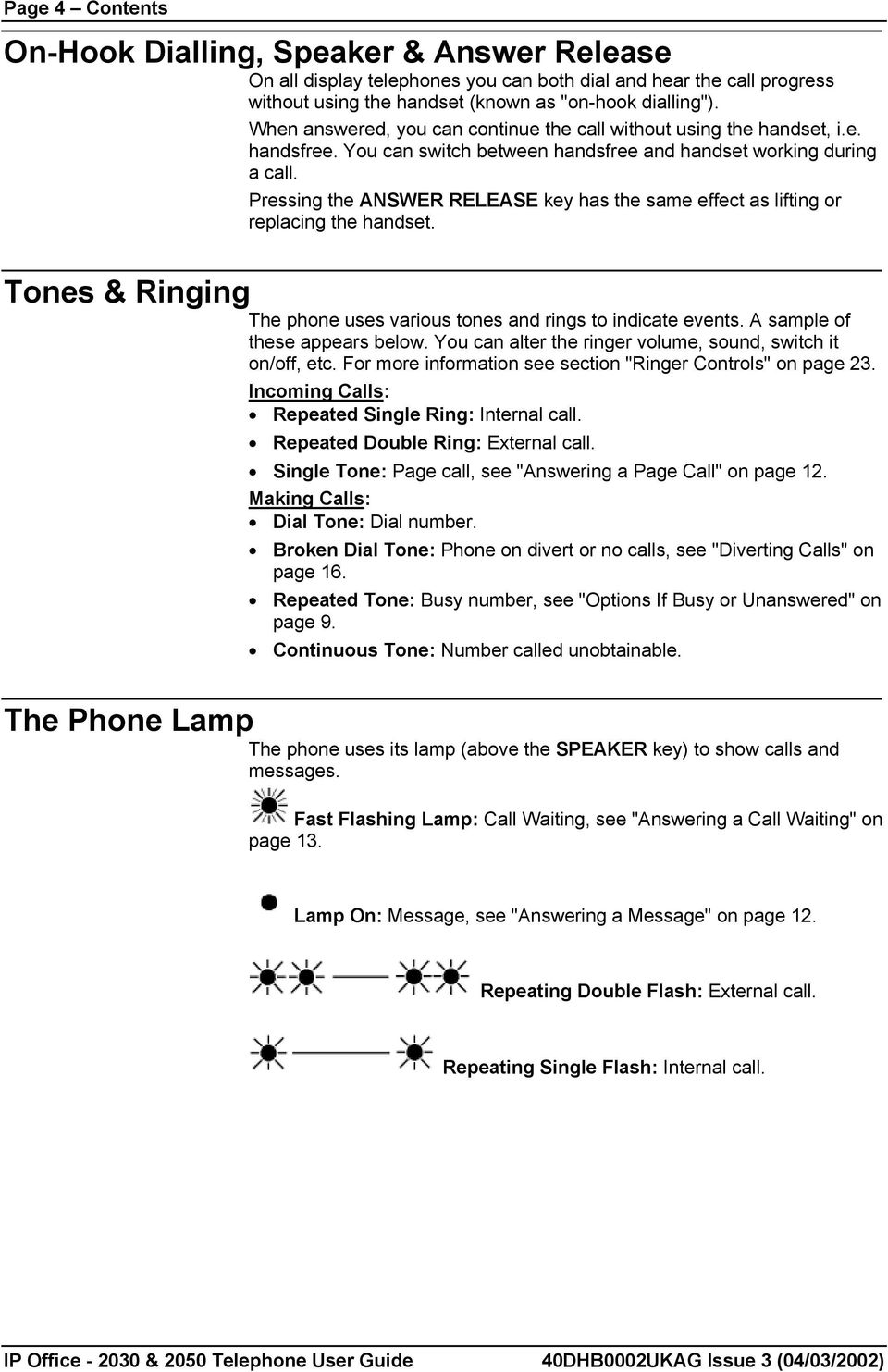 Pressing the ANSWER RELEASE key has the same effect as lifting or replacing the handset. Tones & Ringing The phone uses various tones and rings to indicate events. A sample of these appears below.