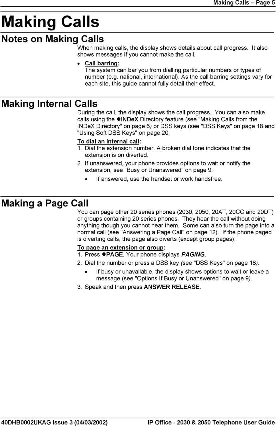 As the call barring settings vary for each site, this guide cannot fully detail their effect. During the call, the display shows the call progress.