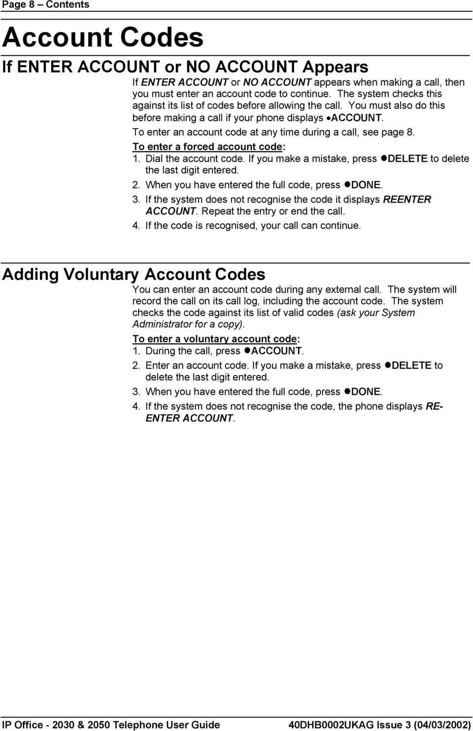 To enter an account code at any time during a call, see page 8. To enter a forced account code: 1. Dial the account code. If you make a mistake, press DELETE to delete the last digit entered. 2.