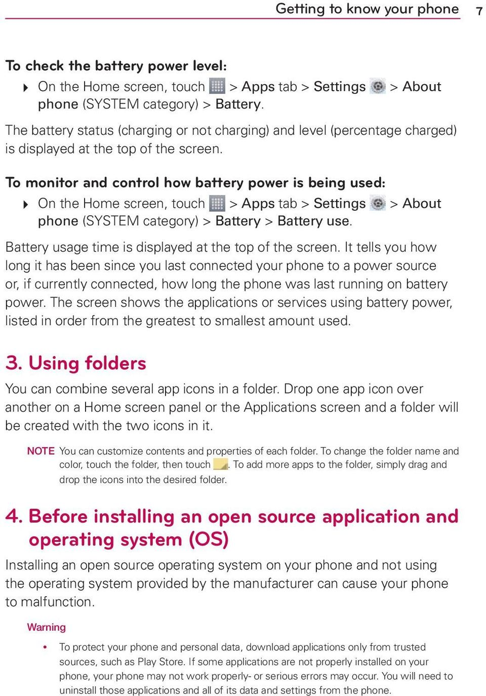 To monitor and control how battery power is being used: # On the Home screen, touch > Apps tab > Settings > About phone (SYSTEM category) > Battery > Battery use.