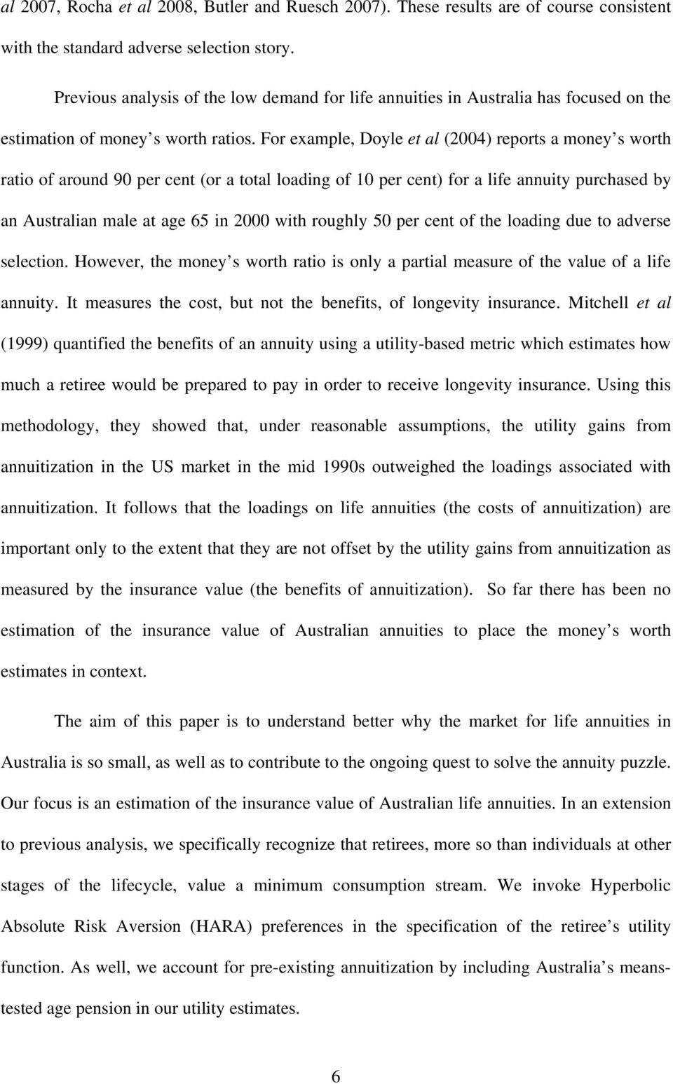 For example, Doyle et al (2004) reports a money s worth ratio of around 90 per cent (or a total loading of 10 per cent) for a life annuity purchased by an Australian male at age 65 in 2000 with