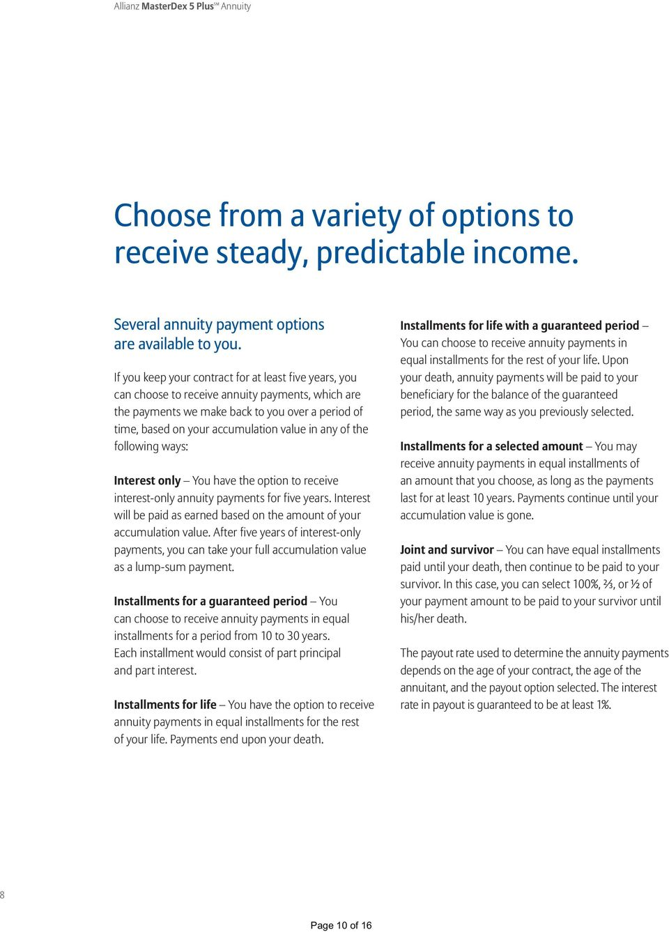 any of the following ways: Interest only You have the option to receive interest-only annuity payments for five years. Interest will be paid as earned based on the amount of your accumulation value.