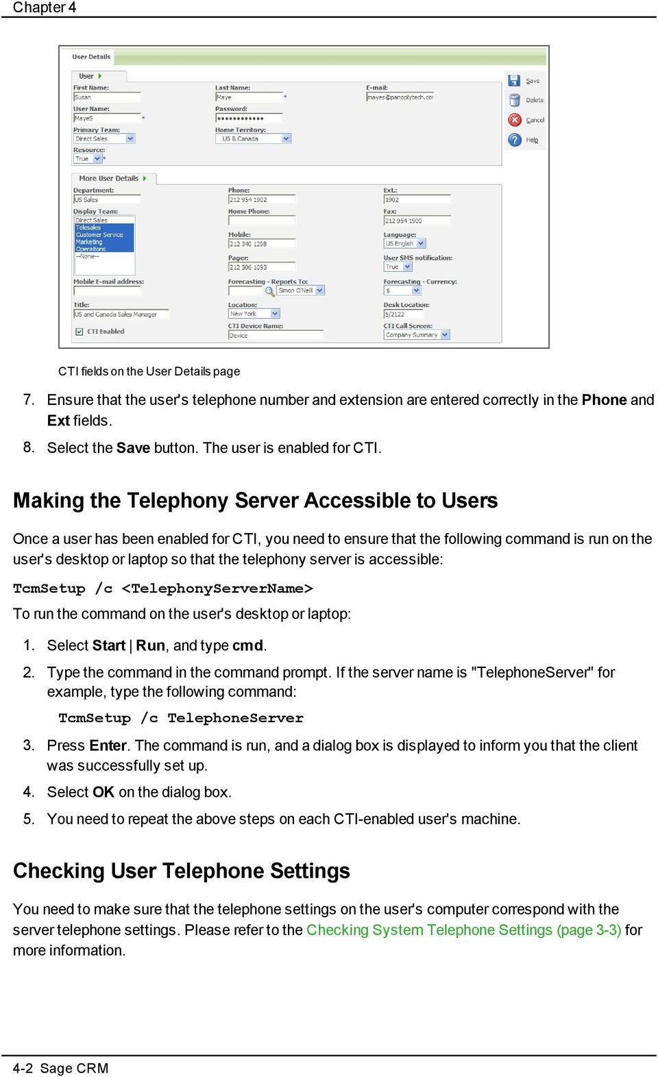 Making the Telephony Server Accessible to Users Once a user has been enabled for CTI, you need to ensure that the following command is run on the user's desktop or laptop so that the telephony server