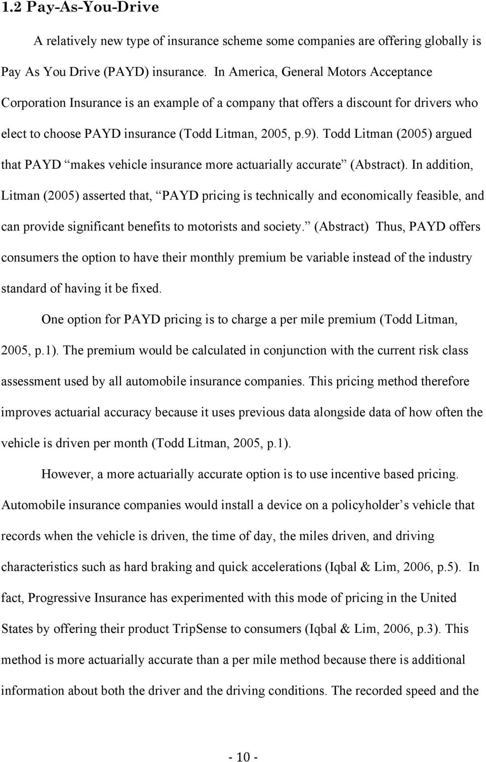 Todd Litman (2005) argued that PAYD makes vehicle insurance more actuarially accurate (Abstract).