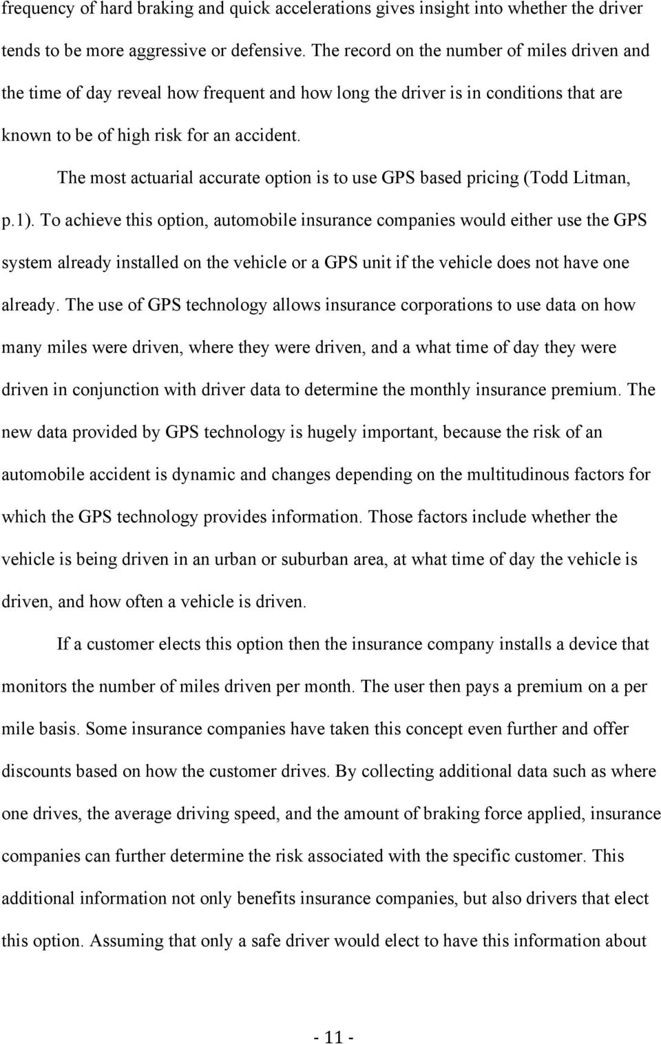 The most actuarial accurate option is to use GPS based pricing (Todd Litman, p.1).