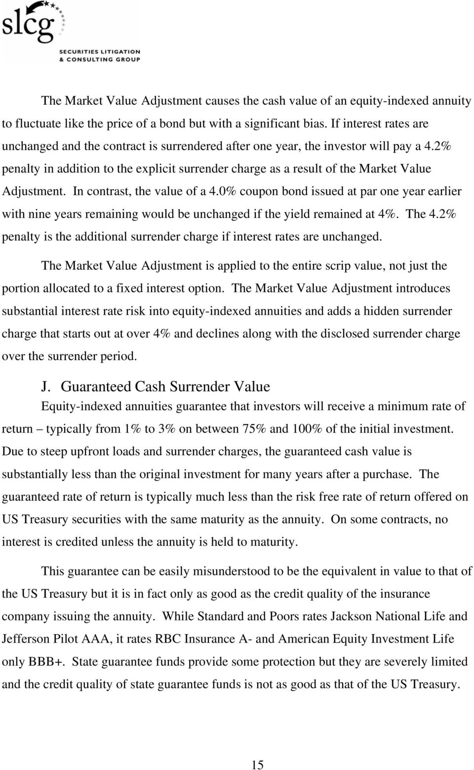 2% penalty in addition to the explicit surrender charge as a result of the Market Value Adjustment. In contrast, the value of a 4.