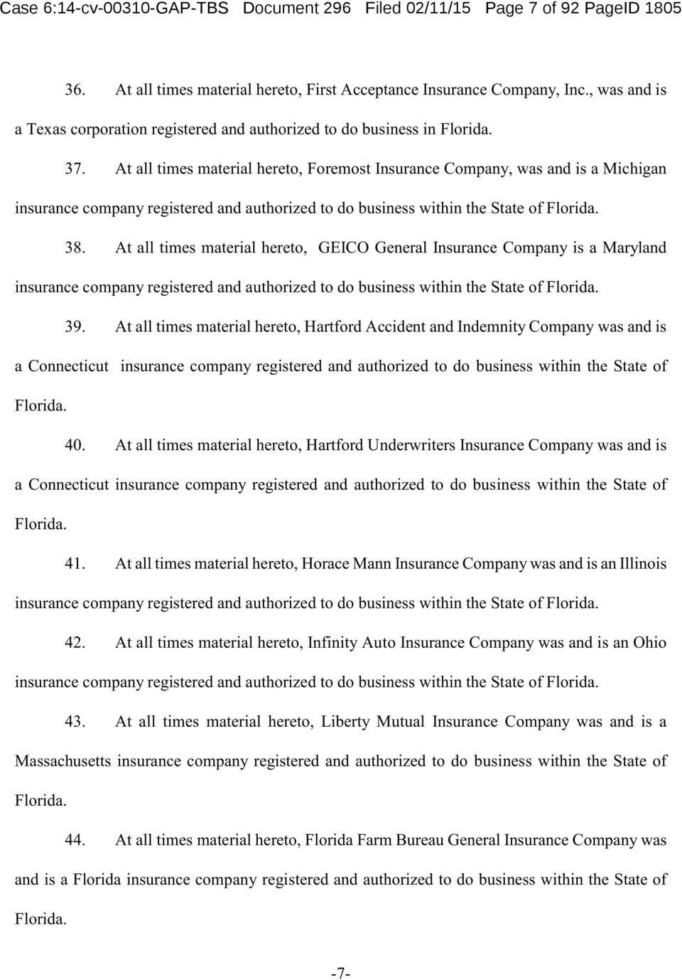 At all times material hereto, Foremost Insurance Company, was and is a Michigan insurance company registered and authorized to do business within the State of Florida. 38.