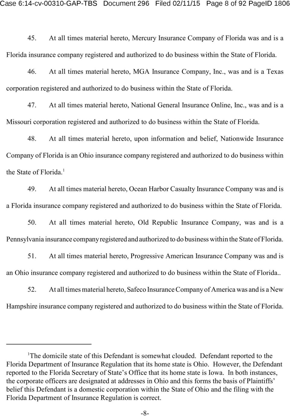 At all times material hereto, MGA Insurance Company, Inc., was and is a Texas corporation registered and authorized to do business within the State of Florida. 47.