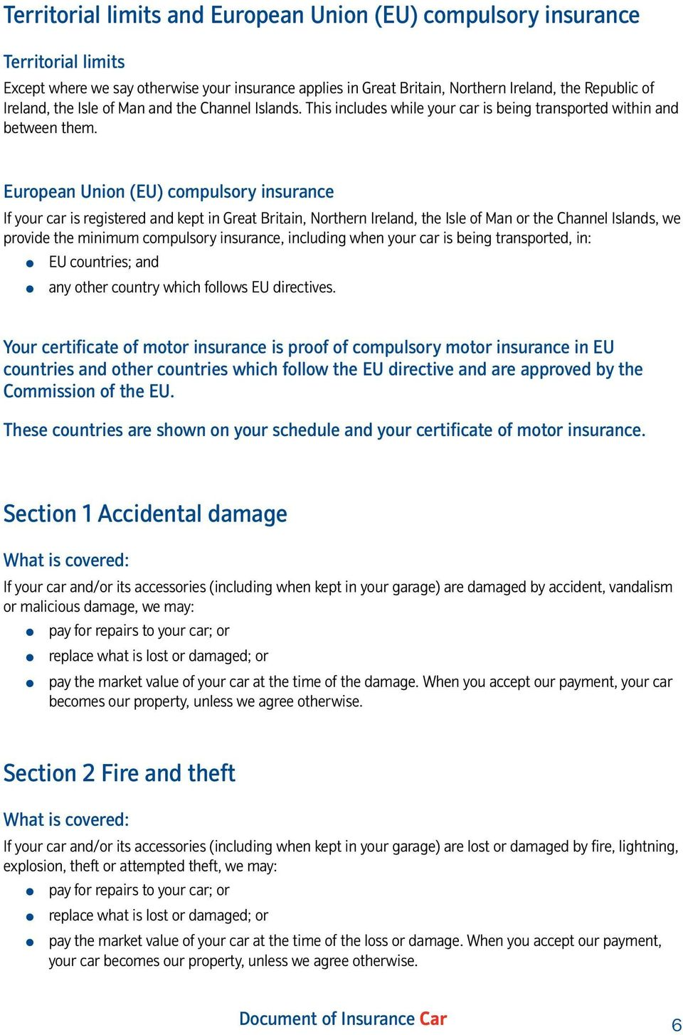 European Union (EU) compulsory insurance If your car is registered and kept in Great Britain, Northern Ireland, the Isle of Man or the Channel Islands, we provide the minimum compulsory insurance,