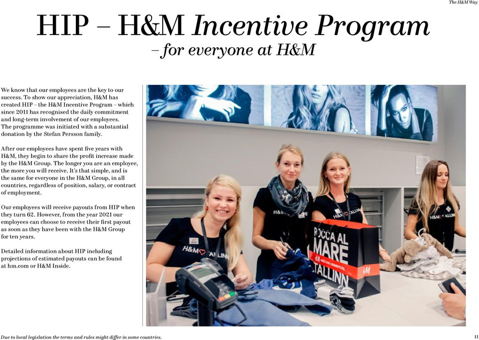 The programme was initiated with a substantial donation by the Stefan Persson family. After our employees have spent five years with H&M, they begin to share the profit increase made by the H&M Group.