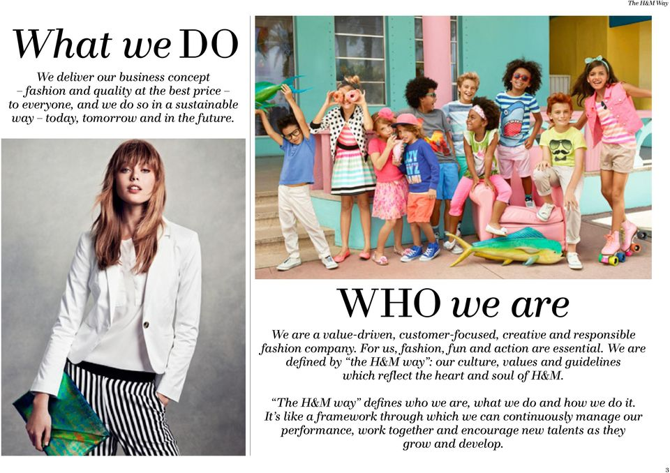 We are defined by the H&M way : our culture, values and guidelines which reflect the heart and soul of H&M.