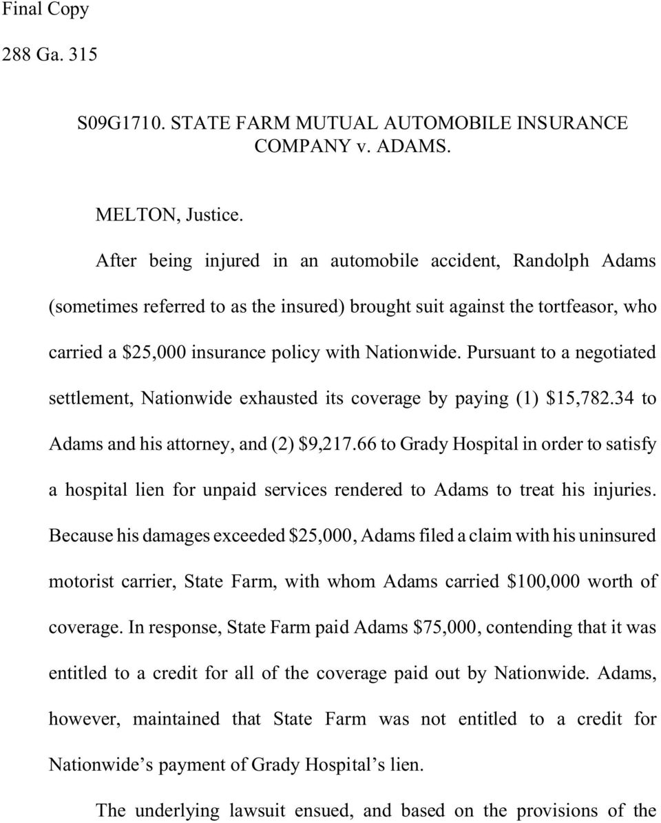 Pursuant to a negotiated settlement, Nationwide exhausted its coverage by paying (1) $15,782.34 to Adams and his attorney, and (2) $9,217.