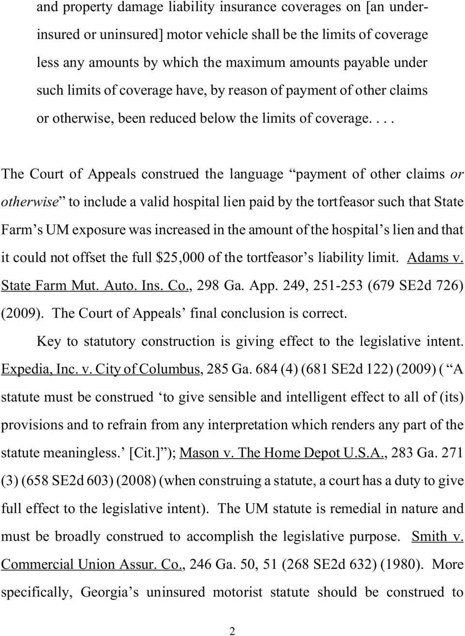 ... The Court of Appeals construed the language payment of other claims or otherwise to include a valid hospital lien paid by the tortfeasor such that State Farm s UM exposure was increased in the