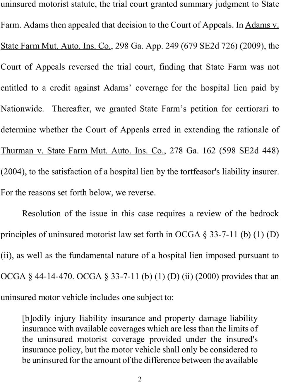 249 (679 SE2d 726) (2009), the Court of Appeals reversed the trial court, finding that State Farm was not entitled to a credit against Adams coverage for the hospital lien paid by Nationwide.