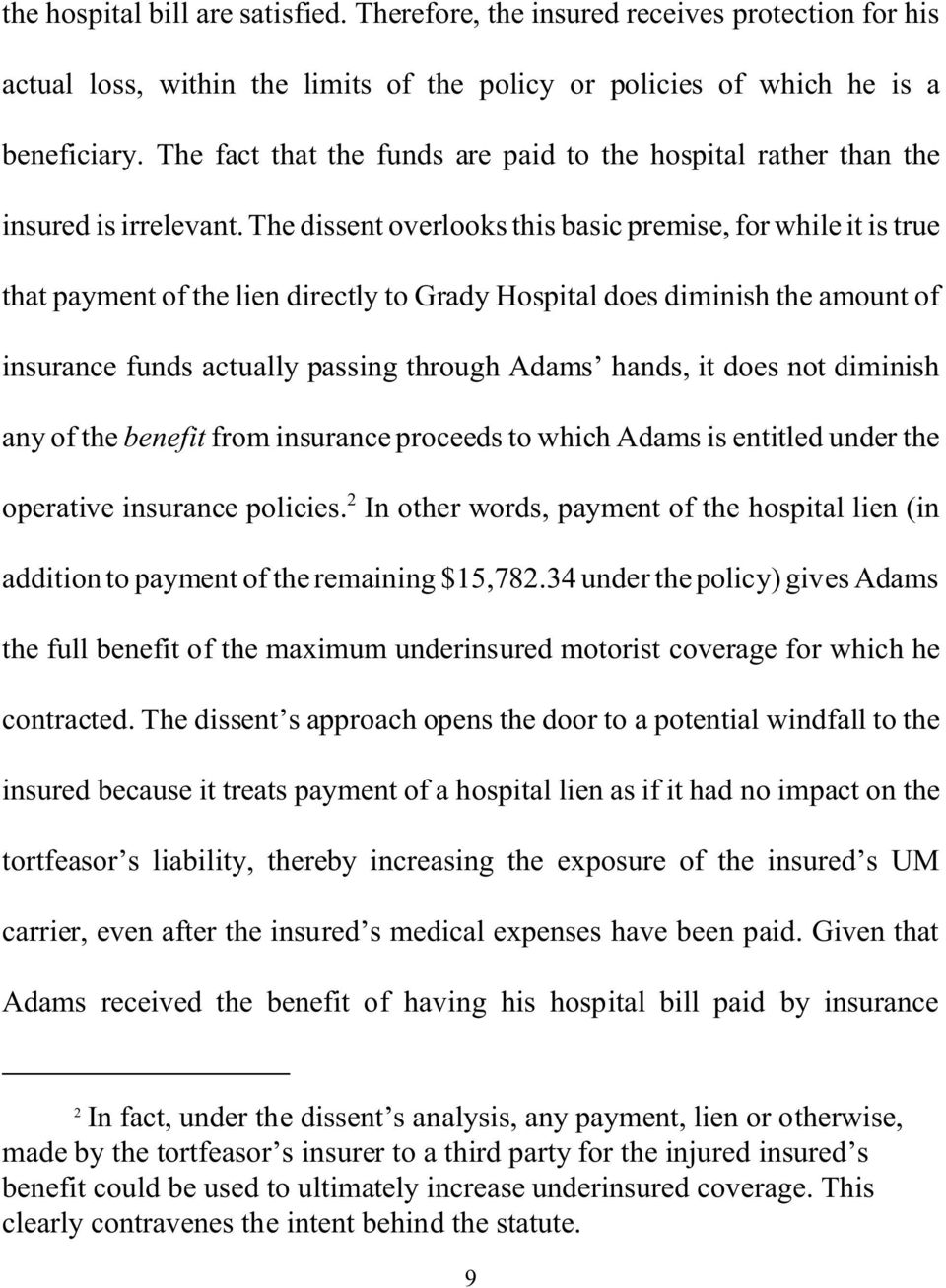 The dissent overlooks this basic premise, for while it is true that payment of the lien directly to Grady Hospital does diminish the amount of insurance funds actually passing through Adams hands, it