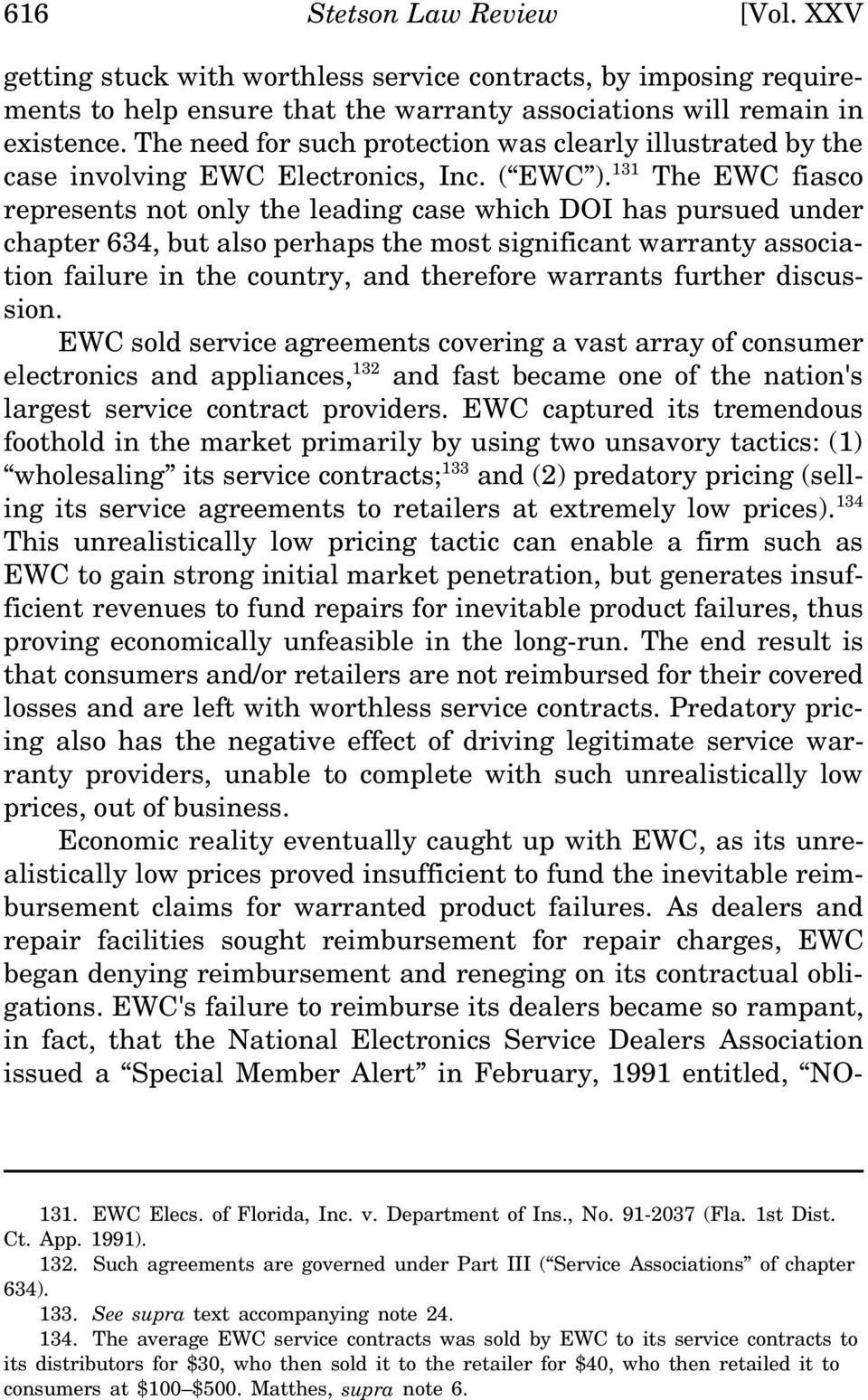 131 The EWC fiasco represents not only the leading case which DOI has pursued under chapter 634, but also perhaps the most significant warranty association failure in the country, and therefore