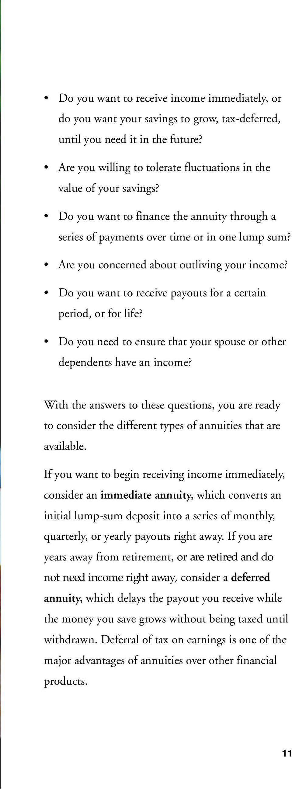 Do you want to receive payouts for a certain period, or for life? Do you need to ensure that your spouse or other dependents have an income?