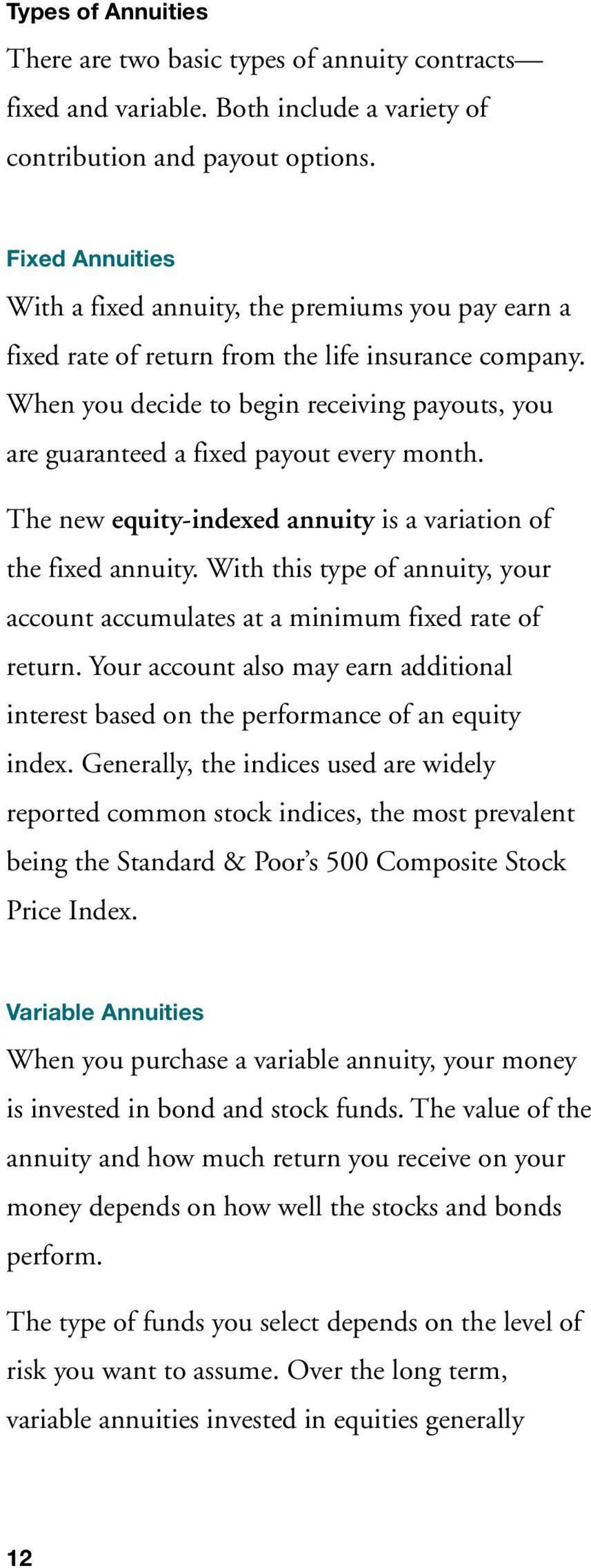 When you decide to begin receiving payouts, you are guaranteed a fixed payout every month. The new equity-indexed annuity is a variation of the fixed annuity.