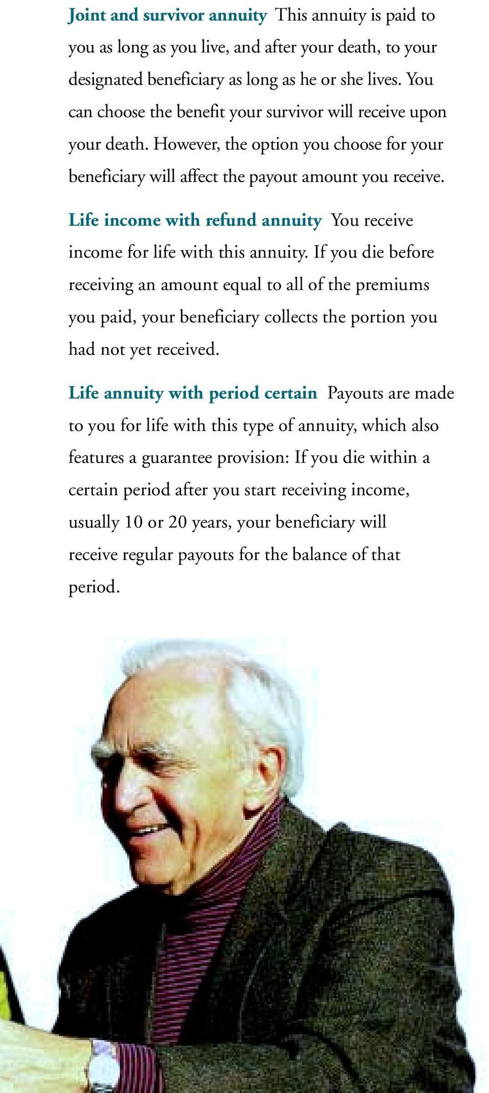 Life income with refund annuity You receive income for life with this annuity.
