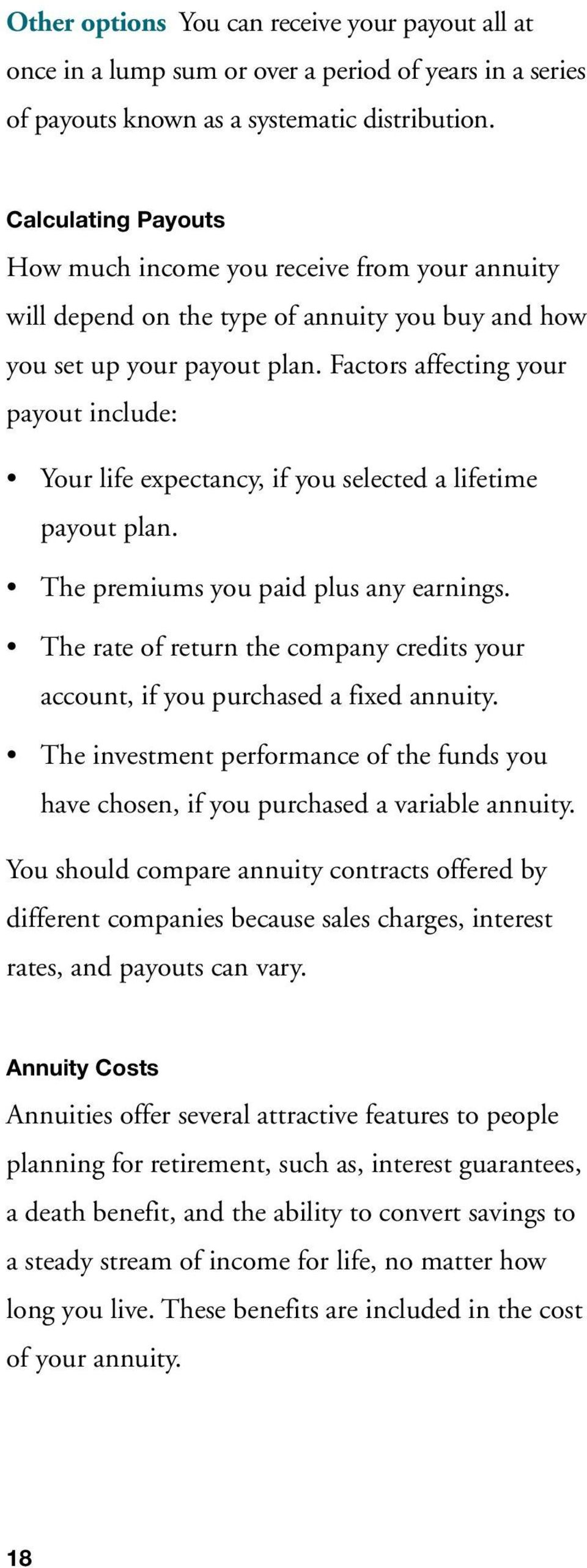 Factors affecting your payout include: Your life expectancy, if you selected a lifetime payout plan. The premiums you paid plus any earnings.