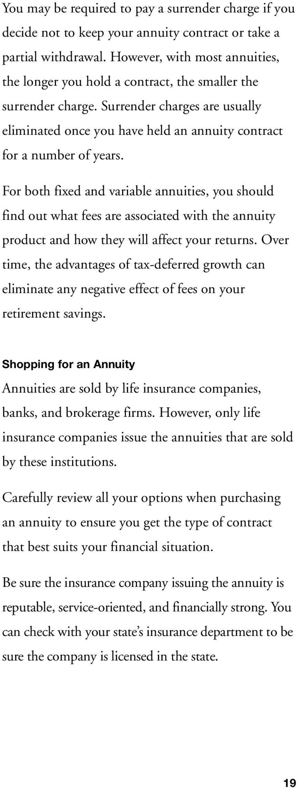 For both fixed and variable annuities, you should find out what fees are associated with the annuity product and how they will affect your returns.